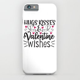 Hugs Kisses & Valentine Wishes - Funny Love humor - Cute typography - Lovely and romantic quotes illustration iPhone Case