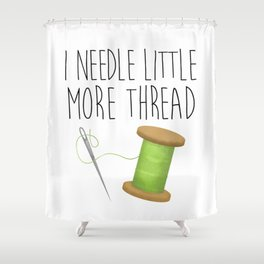 I Needle Little More Thread Shower Curtain