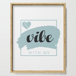 VIBE with me / romantic motivational quote Serving Tray