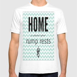 Home is where your rump rests T-shirt