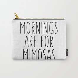 Mornings Are For Mimosas Carry-All Pouch