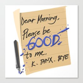 Dear Morning I Hate You Bye Canvas Print