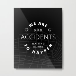We are Accidents Metal Print