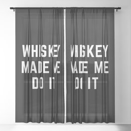 Whiskey Made Me Do It Funny Quote Sheer Curtain