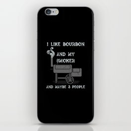 Like Bourbon And My Smoker iPhone Skin
