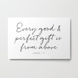 Every good and perfect gift is from above Metal Print