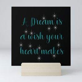 A dream is a wish your heart makes  Mini Art Print
