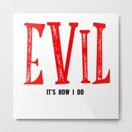 Evil - It's How I Do Metal Print