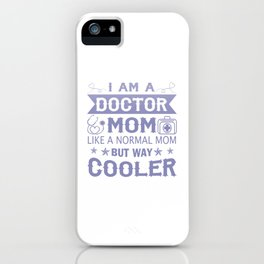 I Am A Doctor Mom iPhone Case