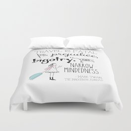 Travel is Fatal to Prejudice, Bigotry and Narrow-mindedness. Duvet Cover