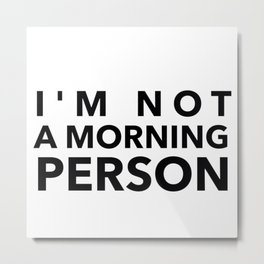 I'm Not A Morning Person In Black Metal Print