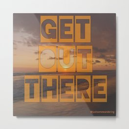 Get out there! Metal Print