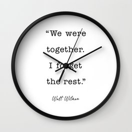 We were together. I forget the rest. Walt Whitman Quote Wall Clock