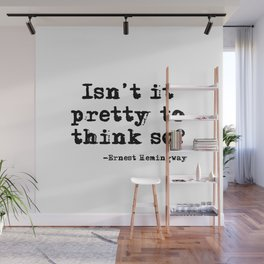 Isn't it pretty to think so? Wall Mural