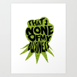 Thats none of my business Art Print