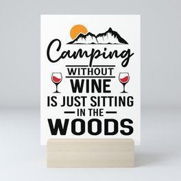 Camping Without Wine Is Just Sitting In The Woods bw Mini Art Print