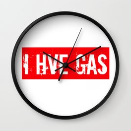 I Have Gas Wall Clock
