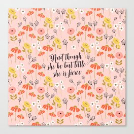And though she be but little she is fierce (MFP5) Canvas Print