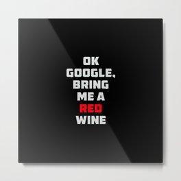 Ok Google, bring me a red wine. Metal Print
