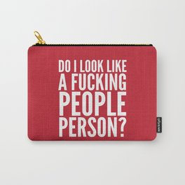 DO I LOOK LIKE A FUCKING PEOPLE PERSON? (Crimson) Carry-All Pouch