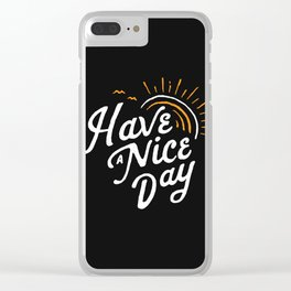 Have a nice day Clear iPhone Case