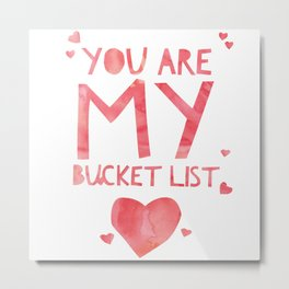 Cute and Cool Love Merchandise - You Are My Bucket List - Best Gift for Him, Her Metal Print