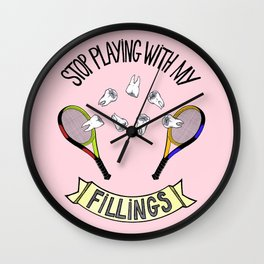 STOP PLAYING WITH MY FILLINGS Wall Clock