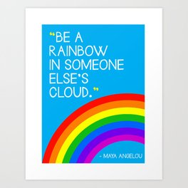 Quote: Be a Rainbow in someone else's cloud. Art Print