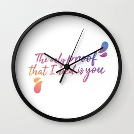 The only proof that I need is you Wall Clock