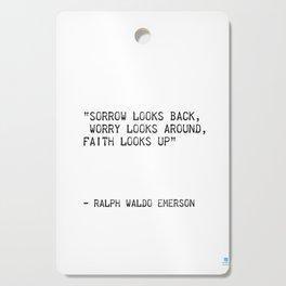 """Sorrow looks back, Worry looks around, Faith looks up""   Ralph Waldo Emerson Cutting Board"
