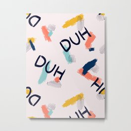 DUH Pattern Metal Print