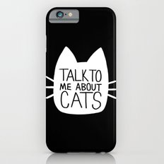 Talk to Me About Cats (white) Slim Case iPhone 6s
