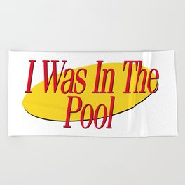 I Was In The Pool Beach Towel