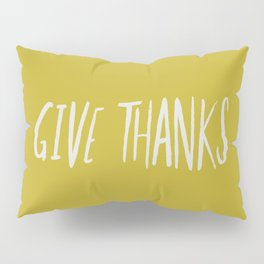 Give Thanks x Mustard Pillow Sham