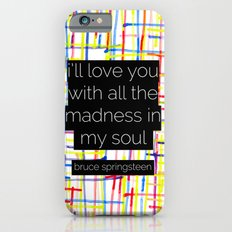 i'll love you with all the madness in my soul- bruce springsteen iPhone 6s Slim Case