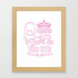 Queens Are Born On June 27th Funny Birthday Framed Art Print