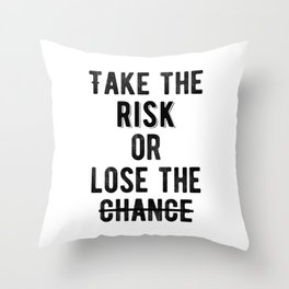 Motivational - Take The Risk Throw Pillow