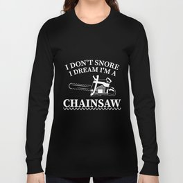 I don't snore i dream i'm a chainsaw. Long Sleeve T-shirt
