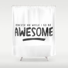 Excuse Me While I Go Be Awesome Shower Curtain