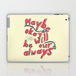 Maybe Okay will be our always Laptop & iPad Skin