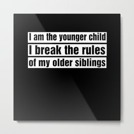 Youngest Child Breaks The Rules Metal Print