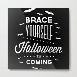 Brace Yourself Halloween Is Coming Metal Print