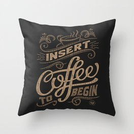 Insert Coffee To Begin Throw Pillow