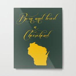 Born and Bred a Cheesehead Metal Print