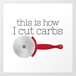 This Is How I Cut Carbs Art Print