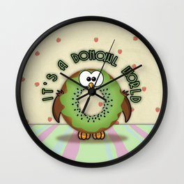 it's a donowl world with kiwi flavor Wall Clock