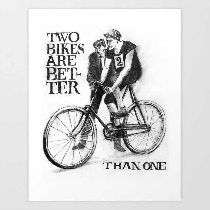 Two Bikes Are Better Than One Art Print
