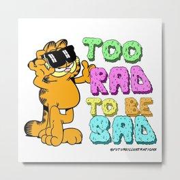 Too Rad to be Sad Garfield the Cat Metal Print