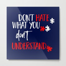 Don't Hate What You Don't Understand Tolerance Day Shirt Metal Print