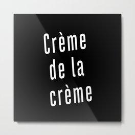 crème de la crème Metal Print